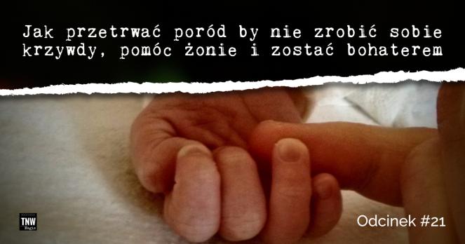 Jak przetrwać poród by nie zrobić sobie krzywdy, pomóc żonie i zostaćbohaterem