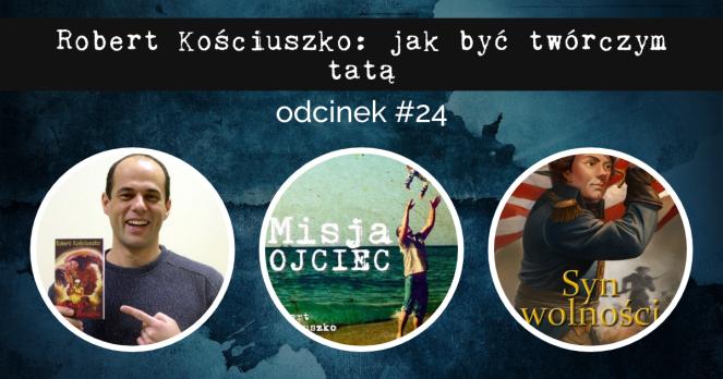 [podcast] Robert Kościuszko jak być twórczymtatą