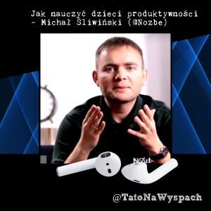 Michał Śliwiński - Jak Nauczyć dzieci produktywności
